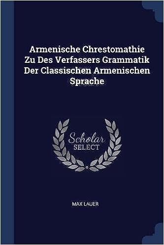 Armenische Chrestomathie Zu Des Verfassers Grammatik Der Classischen