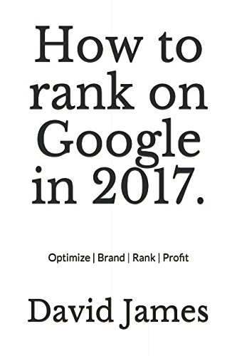 Download How to rank on Google in 2017.: Optimize  Brand  Rank  Profit (Kindle ink E-reader edition.) PDF