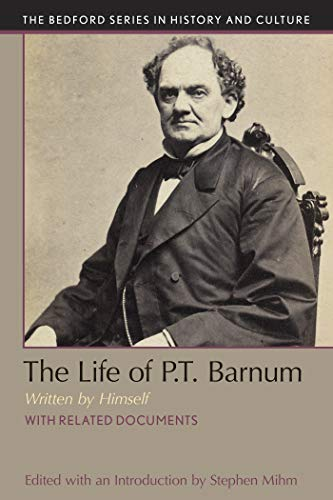 The Life of P.T. Barnum, Written by Himself (Bedford Series in History and Culture)
