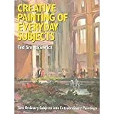 Creative Painting of Everyday Subjects, Ted Smuskiewicz, 0823010945