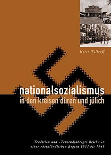 Nationalsozialismus in den Kreisen Düren und Jülich: Tradition undTausendjähriges Reich in einer rheinländischen Region 1933 bis 1945