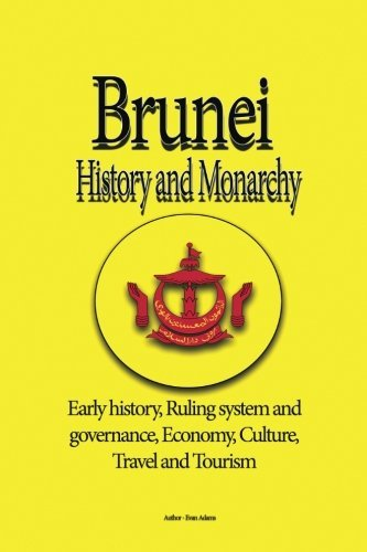 Brunei History and Monarchy: Early history, Ruling system and governance, Economy, Culture, Travel and Tourism