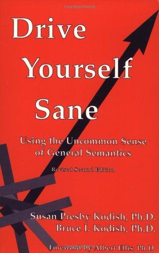 Drive Yourself Sane : Using the Uncommon Sense of General Semantics, Revised Second Edition