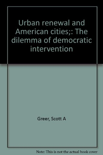 Book cover from Urban renewal and American cities;: The dilemma of democratic intervention by Scott A Greer