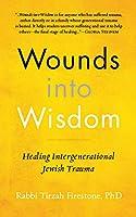 Wounds into Wisdom: Healing Intergenerational Jewish Trauma
