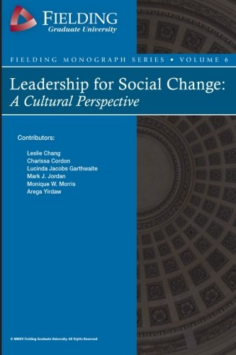 Leadership for Social Change: A Cultural Perspective (Fielding Monograph Series) (Volume 6)