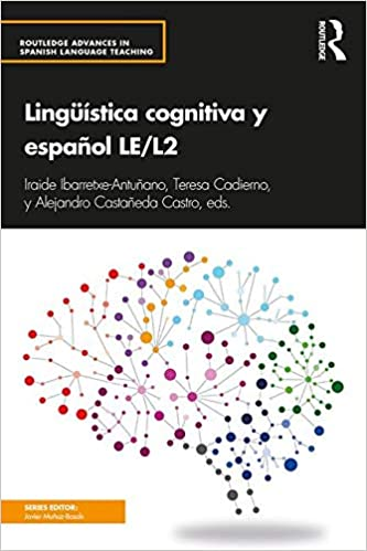 Lingüística cognitiva y español LE/L2 (Routledge Advances in Spanish Language Teaching) (Spanish Edition) (Spanish) 1st Edition