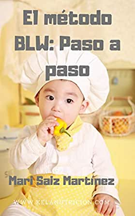 El método BLW: Paso a paso eBook: Saiz Martínez, Mari: Amazon.es ...