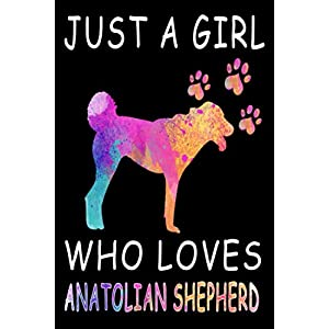 Just A Girl Who Loves Anatolian Shepherd: Notebook Journal 6 x 9 : 120 Pages For Anatolian Shepherd Dog Gifts: Composition Blank Ruled Notebook For ... Or For You To Use at Home Or At Your Office 6