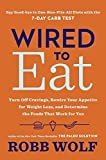 Wired to Eat: Turn Off Cravings, Rewire Your Appetite for Weight Loss, and Determine the Foods That Work for You (print edition)