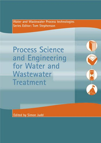 Process Science and Engineering for Water and Wastewater Treatment (Water and Wastewater Process Technologies)