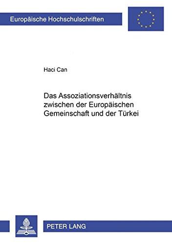 Das Assoziationsverhältnis zwischen der Europäischen Gemeinschaft und der Türkei (Europäische Hochschulschriften Recht) (German Edition) by Peter Lang GmbH, Internationaler Verlag der Wissenschaften