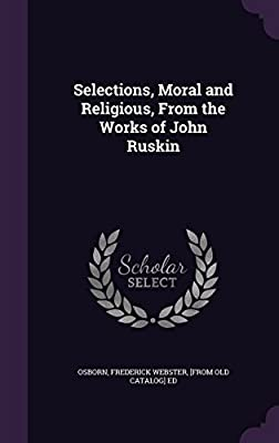 Selections, Moral and Religious, from the Works of John Ruskin