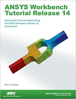 ANSYS Workbench Tutorial Release 14: Kent Lawrence: 9781585037544