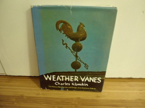 Weather Vanes: The History, Design, and Manufacture of an American Folk Art