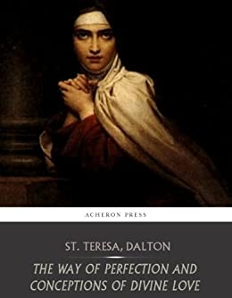 The Way Of Perfection And Conceptions Of Divine Love Kindle Edition By St Teresa Of Avila