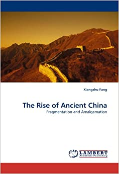 The Rise of Ancient China: Fragmentation and Amalgamation