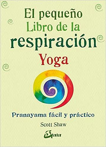 El pequeño Libro de la respiración Yoga. Pranayama fácil y ...