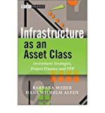 img - for [(Infrastructure as an Asset Class: Investment Strategies, Project Finance and PPP)] [Author: Barbara Weber] published on (March, 2010) book / textbook / text book
