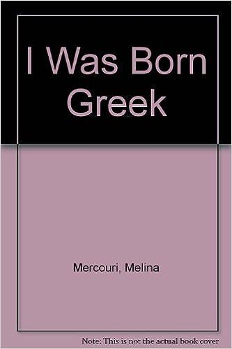 I Was Born Greek Melina Mercouri 8601415952124 Amazon Books