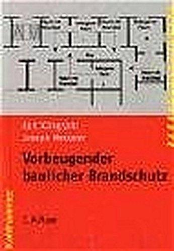 Vorbeugender baulicher Brandschutz (Fachbuchreihe Brandschutz)