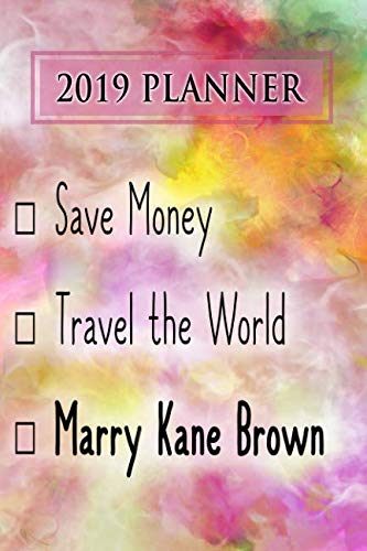 2019 Planner: Save Money, Travel The World, Marry Kane Brown: Kane Brown 2019 Planner