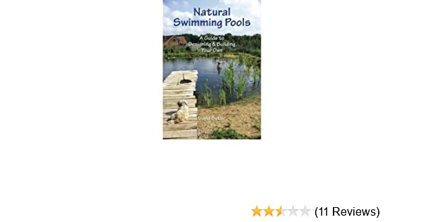 Natural Swimming Pools: A Guide to Designing & Building Your ...
