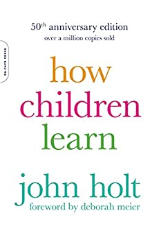 How Children Learn (Classics in Child Development) by [Holt, John]