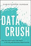 data crush how the information tidal wave is driving new business opportunities
