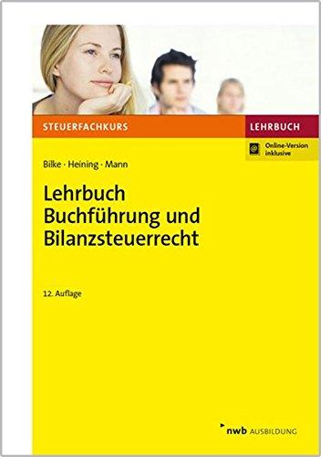 Lehrbuch Buchführung und Bilanzsteuerrecht (Steuerfachkurs) Taschenbuch – 30. November 2017 Kurt Bilke Rudolf Heining Peter Mann NWB Verlag