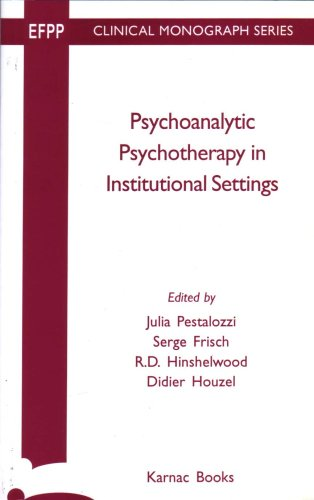 Psychoanalytic Psychotherapy Instituitional Settings (EFPP Clinical Monograph Series)