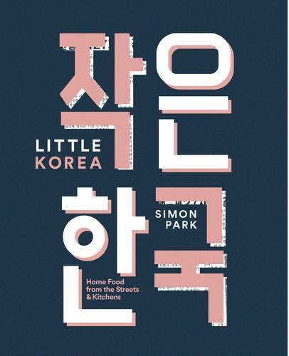 Little Korea: Home Food from the Streets and Kitchens by Billy Law