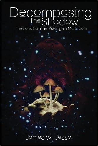 Decomposing The Shadow: Lessons From The Psilocybin Mushroom: Amazon