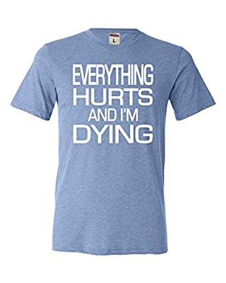 Adult Everything Hurts And I'm Dying Funny Gym Workout Triblend T-Shirt