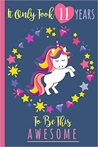 Blissful Age Books - It Only Took 11 Years To Be This Awesome: A Journal And Sketchbook For 11 Year Old Girls