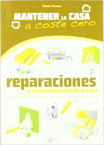 Reparaciones y mantenimiento de la casa Mantener La Casa A Coste 0: Amazon.es: Patrizia Rognoni: Libros