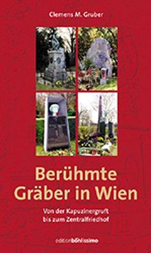 Berühmte Gräber in Wien. Von der Kapuzinergruft bis zum Zentralfriedhof