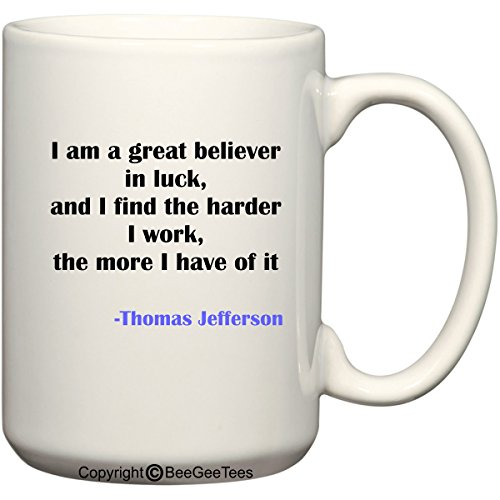 Jefferson Cup - I am a great believer in luck and I find the harder I work the more I have of it - Thomas Jefferson Coffee or Tea Cup 15 oz Gift Mug by BeeGeeTees 00451