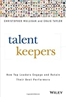Talent Keepers: How Top Leaders Engage and Retain Their Best Performers Front Cover