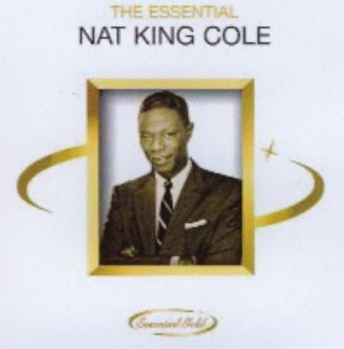 Nat King Cole - The Essential Nat King Cole By Cole, Nat King - Zortam Music
