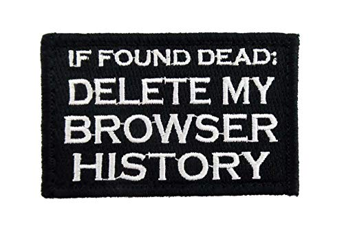 If Found Dead Delete My Browser History Funny Embroidered Patch Saying Text Words Humor Comedy Inspiration Funny Quotes Series Iron-on or Sew-on Emblem Badge DIY Appliques Application Patches]()