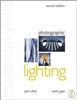 Photographic Lighting: Essential Skills (Photography Essential Skills) by John Child (2002-01-23)