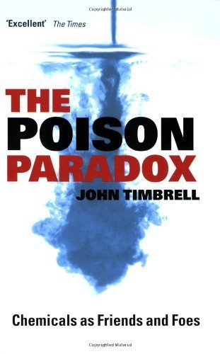 The Poison Paradox: Chemicals as Friends and Foes by John Timbrell (The Poison Paradox)