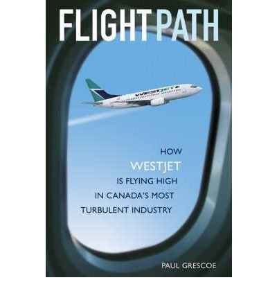 flight-control-how-westjet-is-flying-high-in-canadas-most-turbulent-industry-author-grescoe-oct-2005