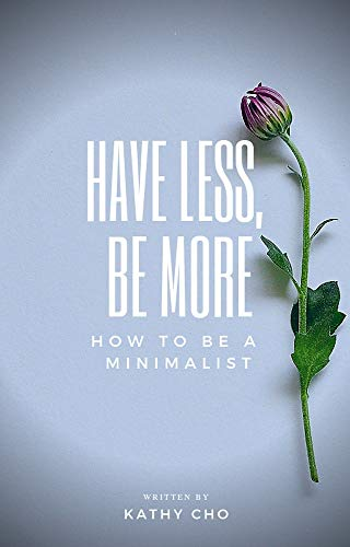 How to Be a Minimalist: Have Less, Be More (Declutter, Room by Room, Meaningful life, Joy of Less Book 1) (English Edition)