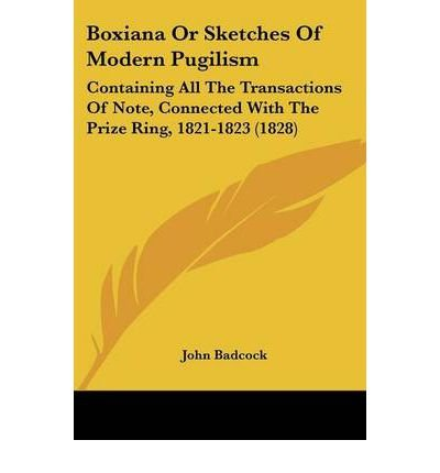 Boxiana or Sketches of Modern Pugilism: Containing All the Transactions of Note, Connected with the Prize Ring, 1821-1823 (1828) (Paperback) - Common ebook