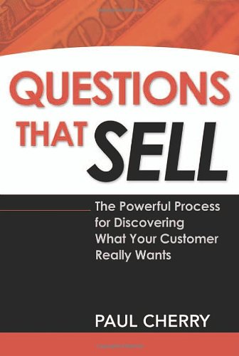 Questions That Sell: The Powerful Process for Discovering What Your Customer Really Wants ebook