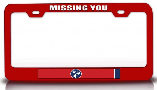 MISSING YOU TENNESSEE w/Flag State Flag Steel Metal License Plate Frame Red # 44