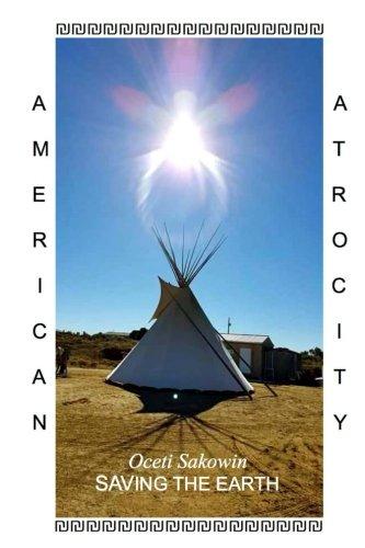 Oceti Sakowin Saving The Earth  American Atrocity