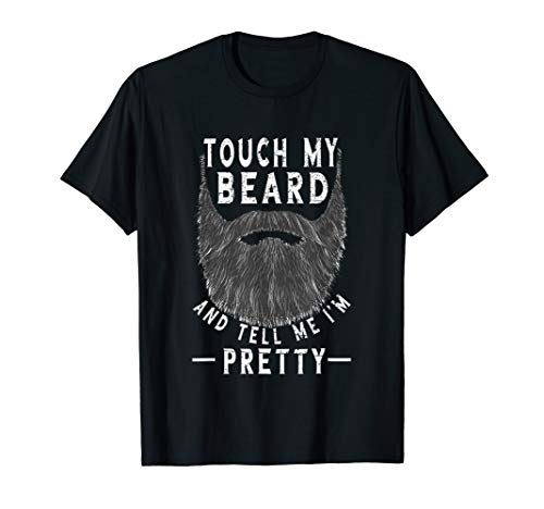 touch my beard and tell me i'm pretty awesome t-shirt gift